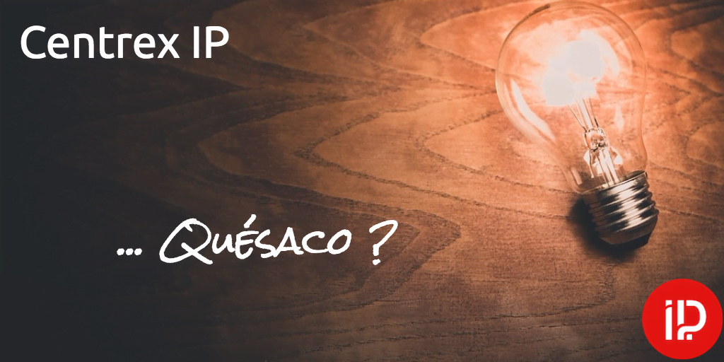 Centrex IP : Quésaco ?