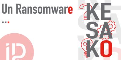 Un Ransomware : késako ?