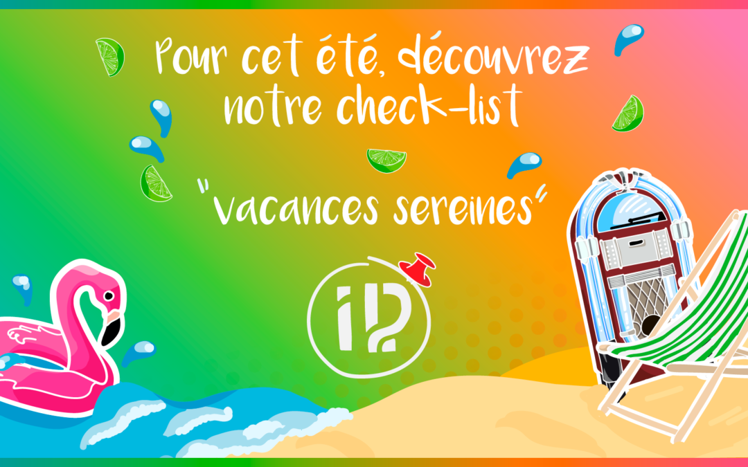 [CONSEILS & ASTUCES] Découvrez la check-list «vacances sereines» !